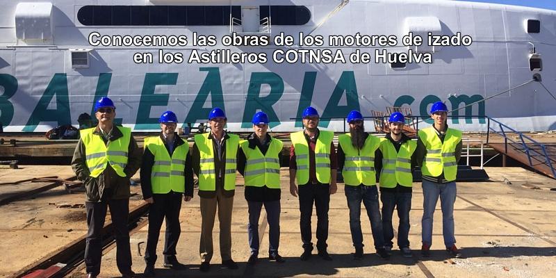 Conocemos las obras de los motores de izado en los Astilleros COTNSA de Huelva
