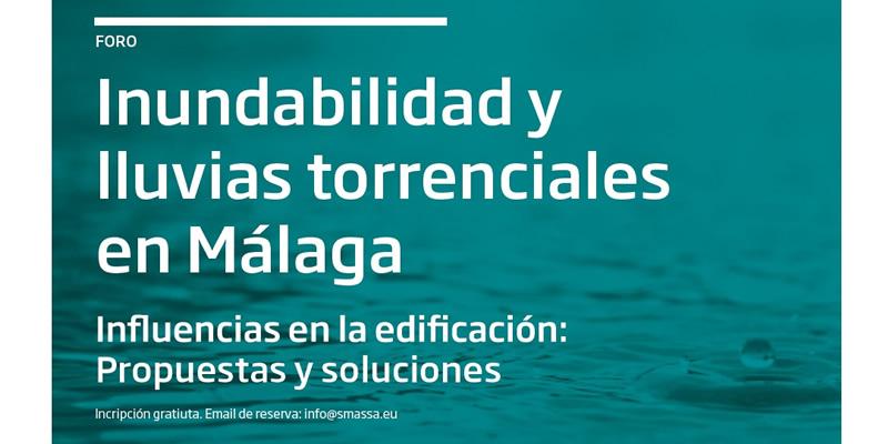 """Málaga. """"Foro Inundabilidad y lluvias torrenciales en Málaga. Influencias en la edificación: Propuestas y soluciones"""""""