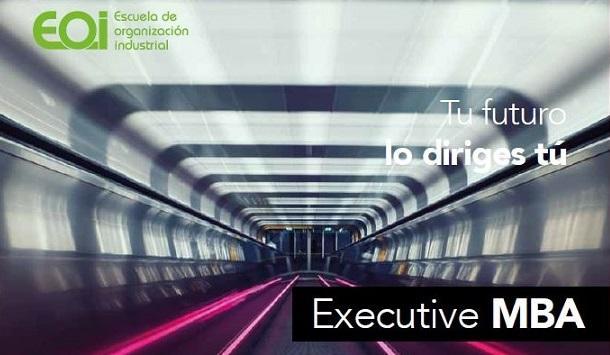 EOI. Executive MBA de la Escuela de Organización Industrial – Enero2018 / Febrero2019