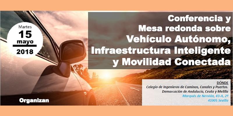 """Sevilla. Conferencia y Mesa redonda sobre """"Vehículo Autónomo, Infraestructura inteligente y Movilidad Conectada"""""""
