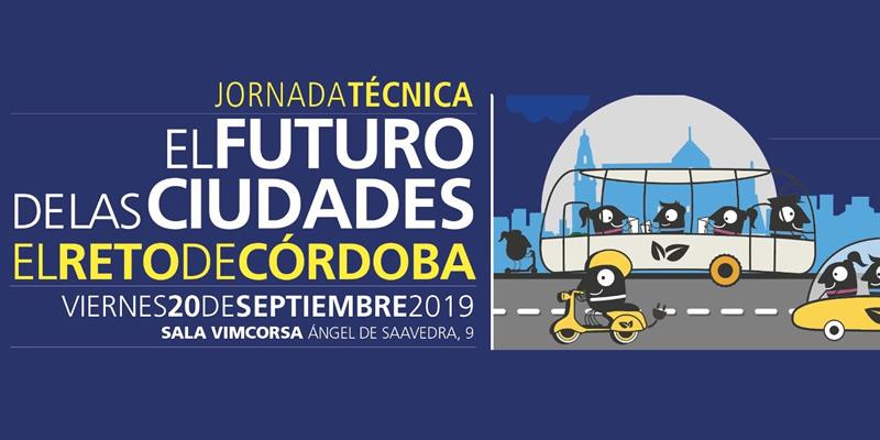 """Córdoba. Jornada Técnica """"EL FUTURO DE LAS CIUDADES. EL RETO DE CÓRDOBA"""""""
